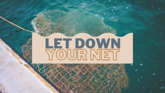 Let Down Your Net